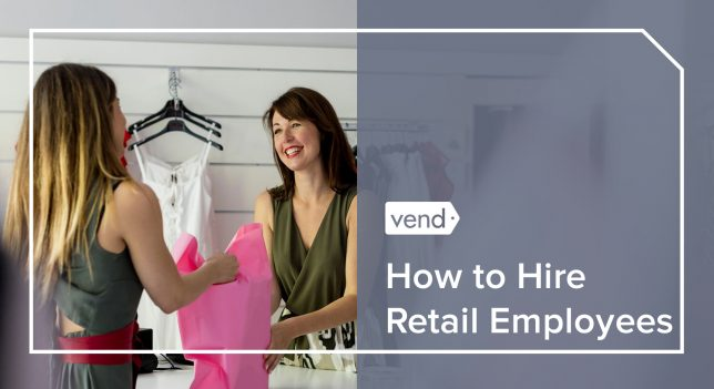 Hiring In Retail 10 Tips To Find And Recruit Superstar Employees Vend Retail Blog