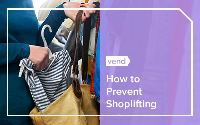 How to Prevent and Handle Shoplifting in Your Retail Store - Vend