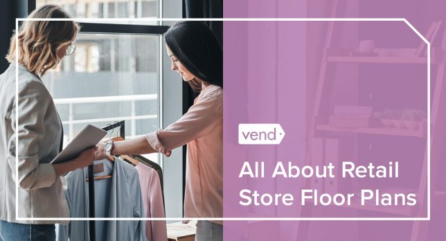 Store Floor Plans 101 How To Create A Winning Retail Layout For Your Shop Vend Retail Blog